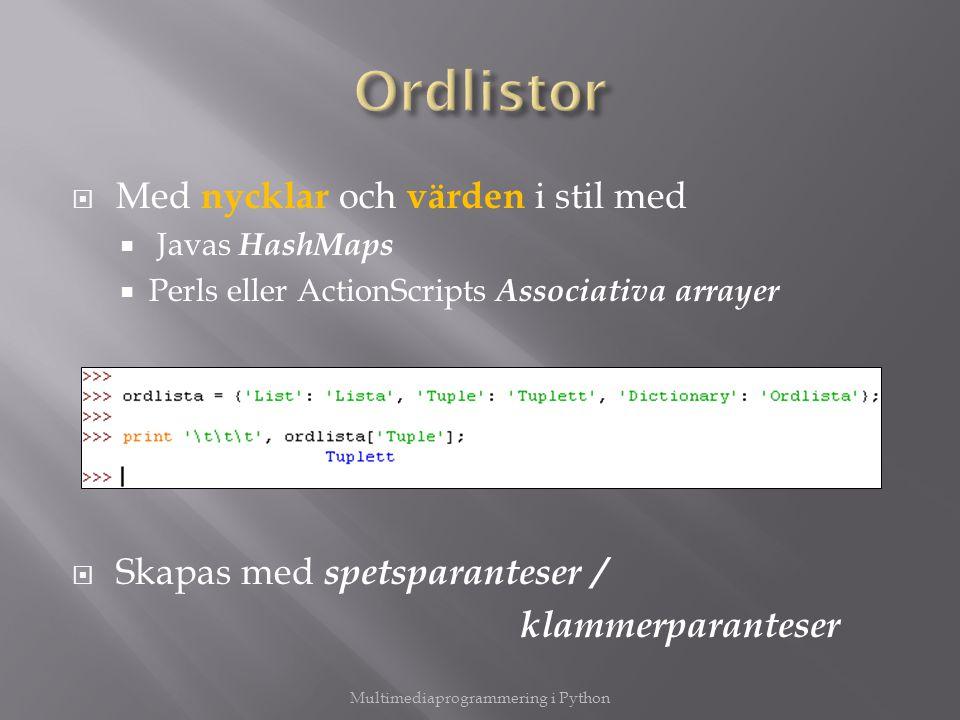  Med nycklar och värden i stil med  Javas HashMaps  Perls eller ActionScripts Associativa arrayer  Skapas med spetsparanteser / klammerparanteser