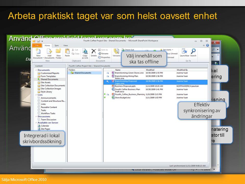 Sälja Microsoft Office 2010 Var produktiv när du reser med hjälp av SharePoint Workspace Reagera snabbare när du inte är på kontoret Gör mer med telefonen och Office Mobile Var produktiv när du reser med hjälp av SharePoint Workspace Reagera snabbare när du inte är på kontoret Gör mer med telefonen och Office Mobile Datorer.