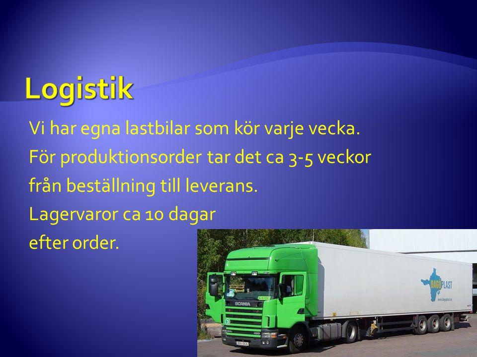 Vi har egna lastbilar som kör varje vecka. För produktionsorder tar det ca 3-5 veckor från beställning till leverans. Lagervaror ca 10 dagar efter ord