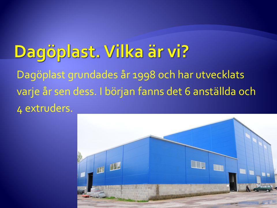 Dagöplast grundades år 1998 och har utvecklats varje år sen dess. I början fanns det 6 anställda och 4 extruders.