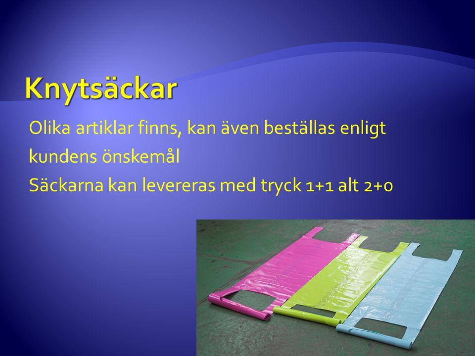 Olika artiklar finns, kan även beställas enligt kundens önskemål Säckarna kan levereras med tryck 1+1 alt 2+0