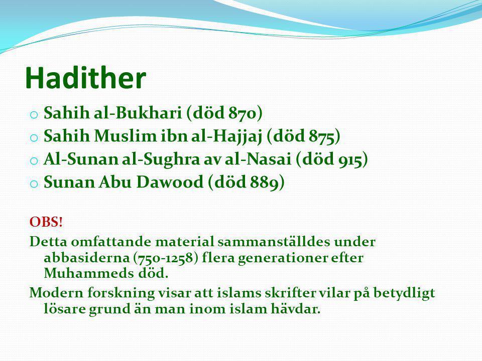 Hadither o Sahih al-Bukhari (död 870) o Sahih Muslim ibn al-Hajjaj (död 875) o Al-Sunan al-Sughra av al-Nasai (död 915) o Sunan Abu Dawood (död 889) O
