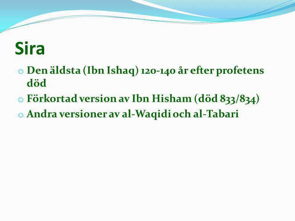 Sira o Den äldsta (Ibn Ishaq) 120-140 år efter profetens död o Förkortad version av Ibn Hisham (död 833/834) o Andra versioner av al-Waqidi och al-Tab