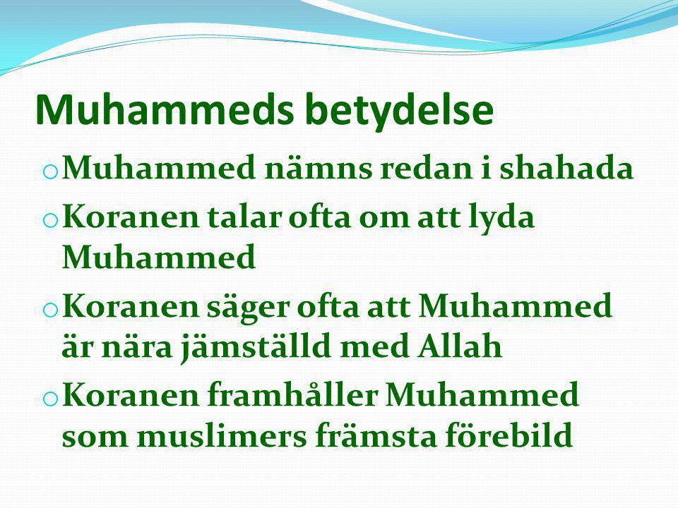 Muhammeds betydelse o Muhammed nämns redan i shahada o Koranen talar ofta om att lyda Muhammed o Koranen säger ofta att Muhammed är nära jämställd med