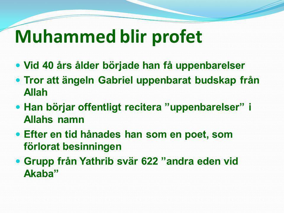 Muhammed blir profet  Vid 40 års ålder började han få uppenbarelser  Tror att ängeln Gabriel uppenbarat budskap från Allah  Han börjar offentligt r