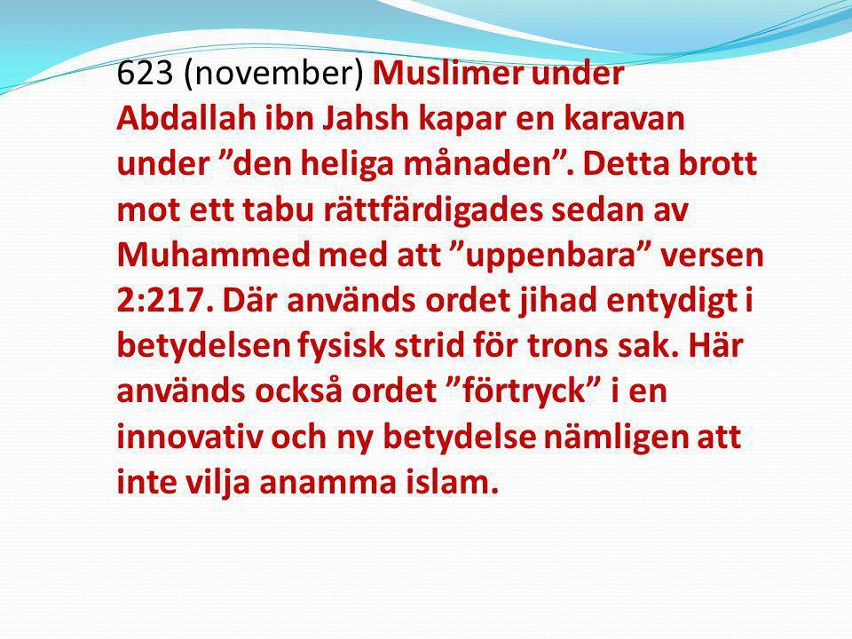 """623 (november) Muslimer under Abdallah ibn Jahsh kapar en karavan under """"den heliga månaden"""". Detta brott mot ett tabu rättfärdigades sedan av Muhamme"""