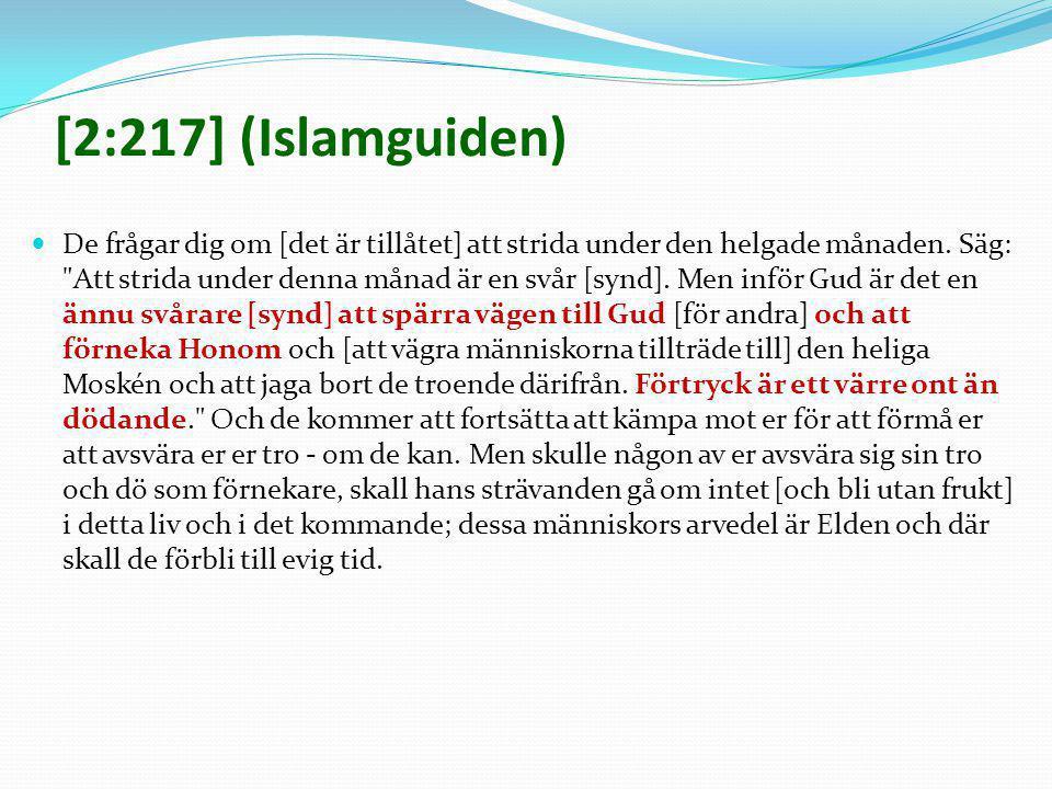 [2:217] (Islamguiden)  De frågar dig om [det är tillåtet] att strida under den helgade månaden. Säg: