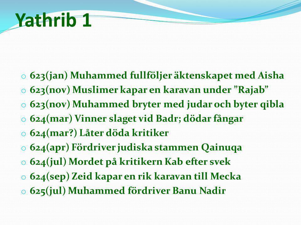 """Yathrib 1 o 623(jan) Muhammed fullföljer äktenskapet med Aisha o 623(nov) Muslimer kapar en karavan under """"Rajab"""" o 623(nov) Muhammed bryter med judar"""