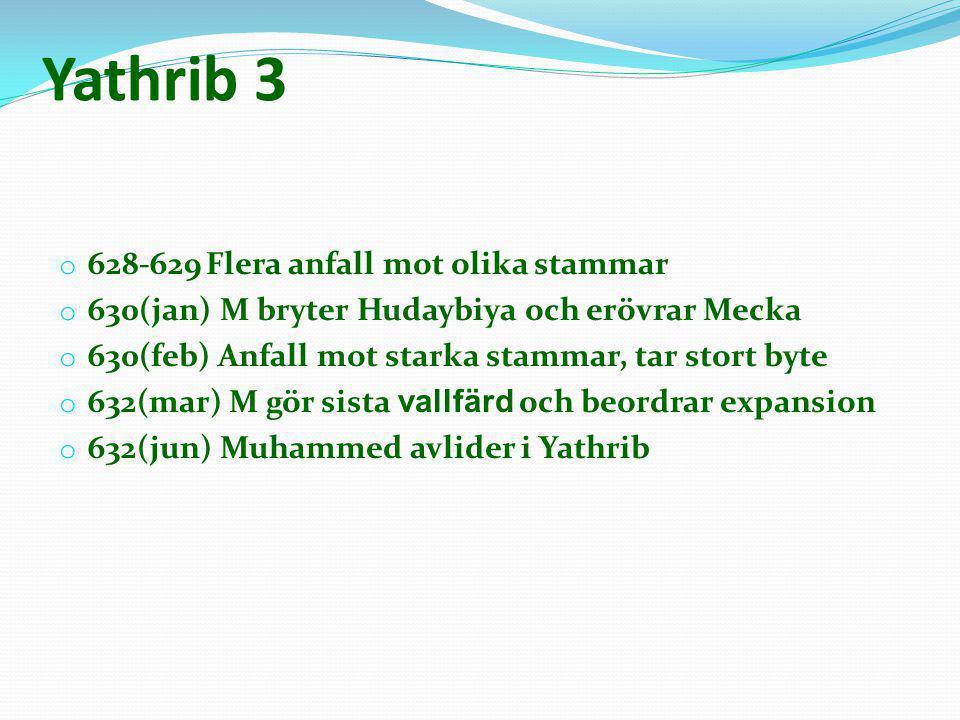 Yathrib 3 o 628-629 Flera anfall mot olika stammar o 630(jan) M bryter Hudaybiya och erövrar Mecka o 630(feb) Anfall mot starka stammar, tar stort byt