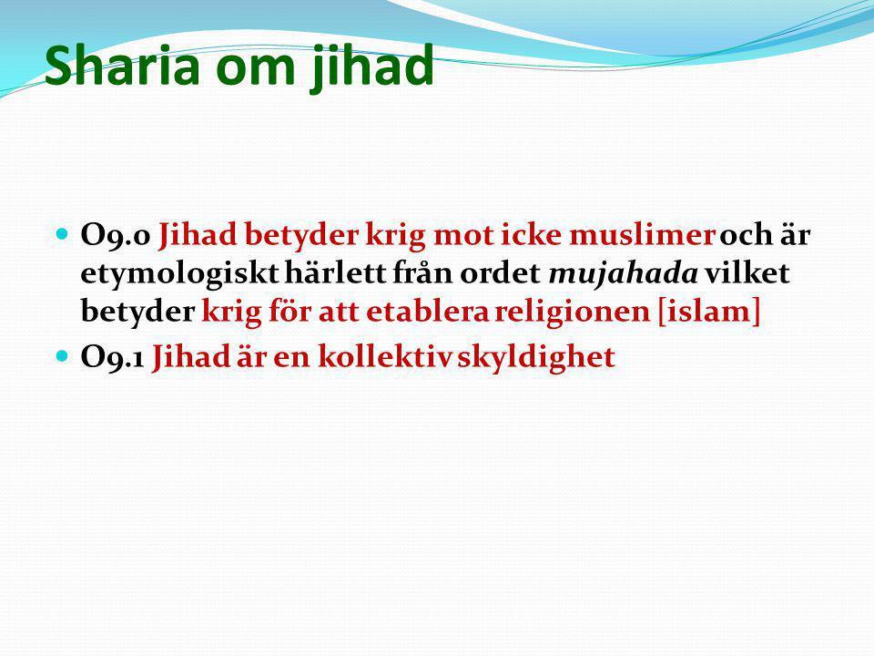 Sharia om jihad  O9.0 Jihad betyder krig mot icke muslimer och är etymologiskt härlett från ordet mujahada vilket betyder krig för att etablera relig