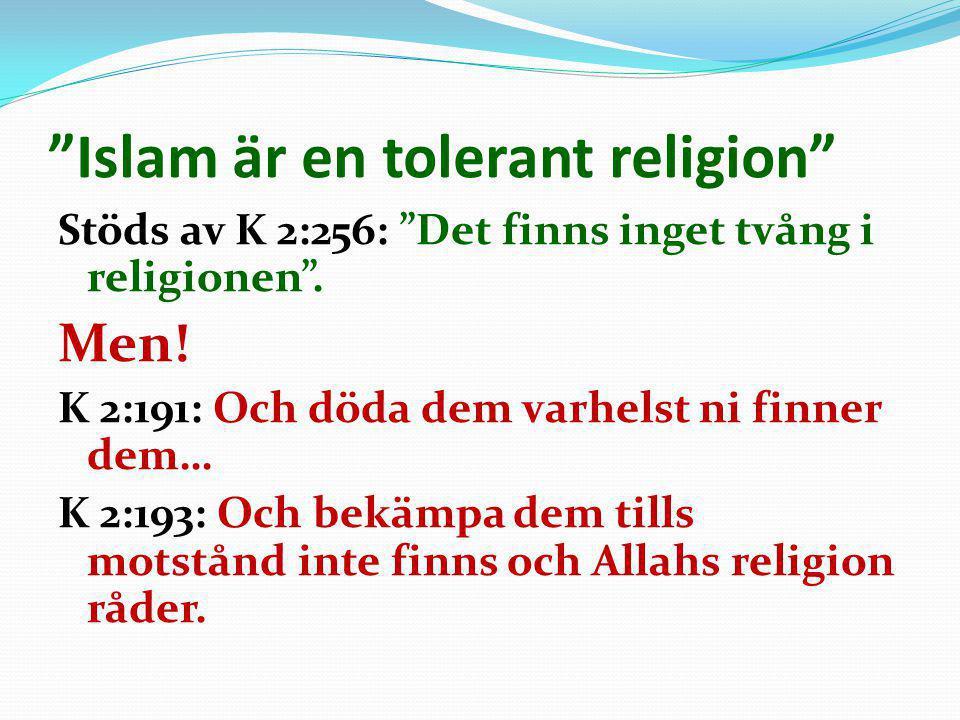 """""""Islam är en tolerant religion"""" Stöds av K 2:256: """"Det finns inget tvång i religionen"""". Men! K 2:191: Och döda dem varhelst ni finner dem… K 2:193: Oc"""