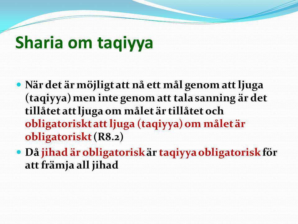 Sharia om taqiyya  När det är möjligt att nå ett mål genom att ljuga (taqiyya) men inte genom att tala sanning är det tillåtet att ljuga om målet är