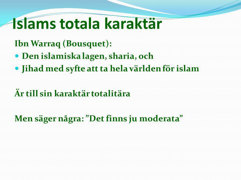 Islams totala karaktär Ibn Warraq (Bousquet):  Den islamiska lagen, sharia, och  Jihad med syfte att ta hela världen för islam Är till sin karaktär