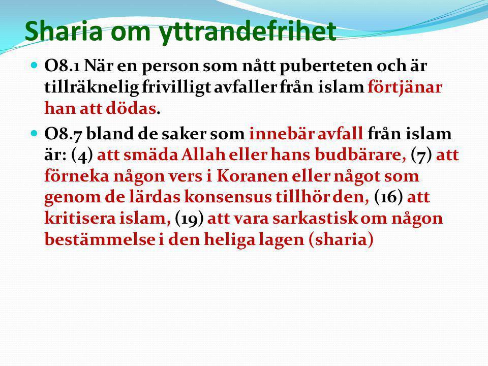 Sharia om yttrandefrihet  O8.1 När en person som nått puberteten och är tillräknelig frivilligt avfaller från islam förtjänar han att dödas.  O8.7 b