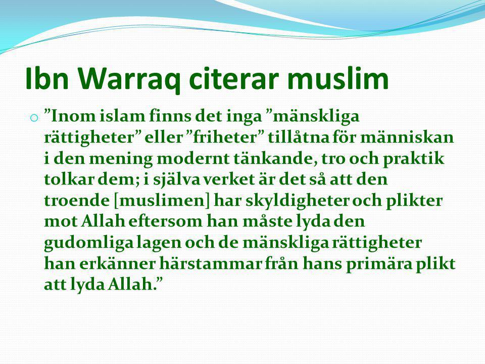 """Ibn Warraq citerar muslim o """"Inom islam finns det inga """"mänskliga rättigheter"""" eller """"friheter"""" tillåtna för människan i den mening modernt tänkande,"""