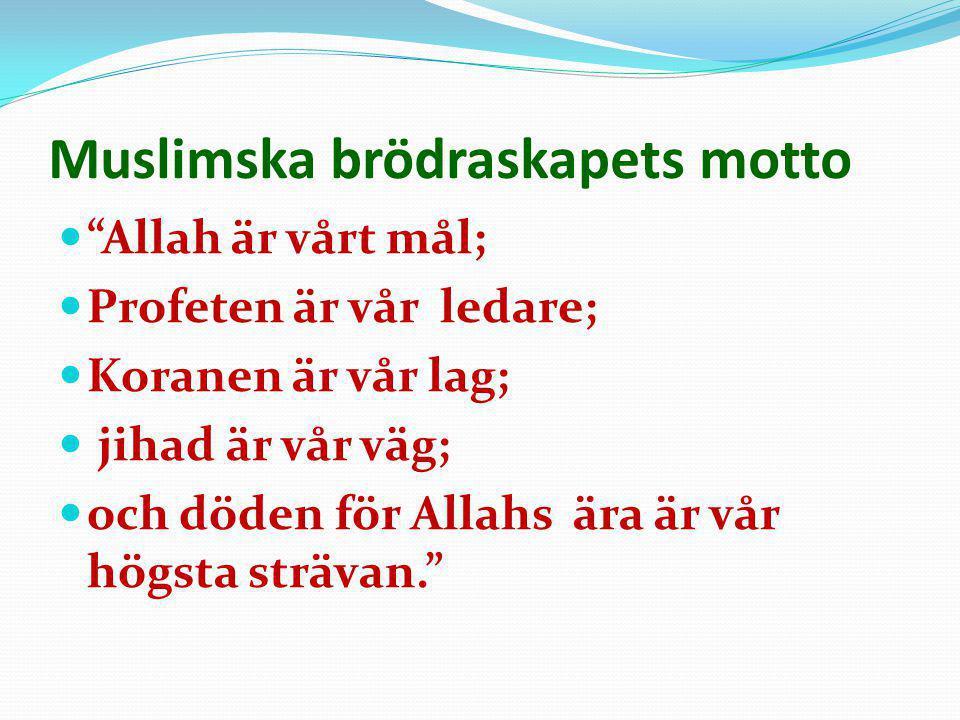 """Muslimska brödraskapets motto  """"Allah är vårt mål;  Profeten är vår ledare;  Koranen är vår lag;  jihad är vår väg;  och döden för Allahs ära är"""