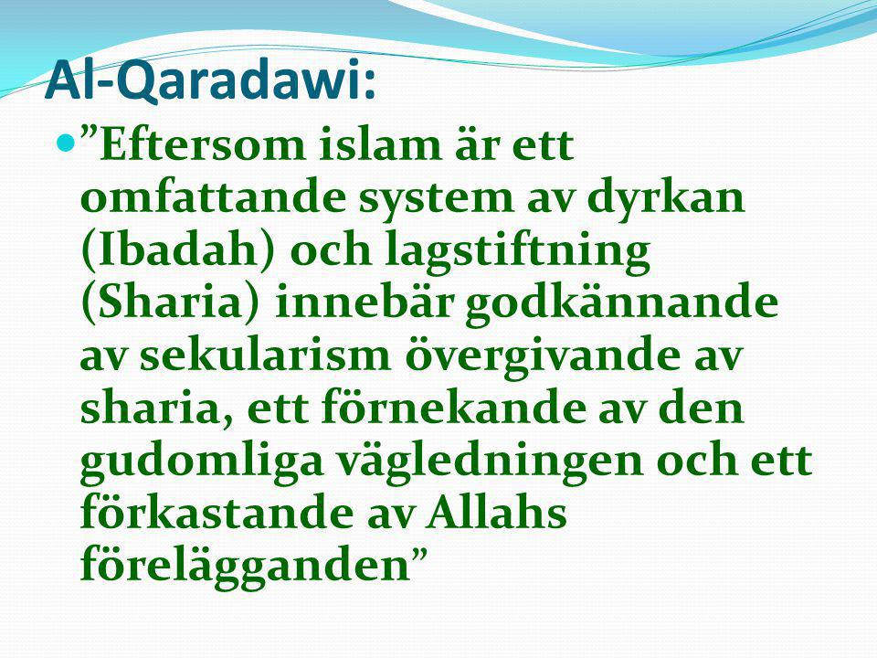 """Al-Qaradawi:  """"Eftersom islam är ett omfattande system av dyrkan (Ibadah) och lagstiftning (Sharia) innebär godkännande av sekularism övergivande av"""