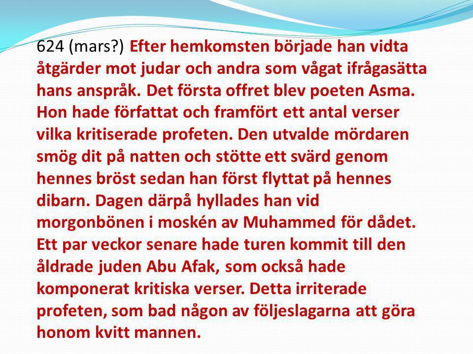 624 (mars?) Efter hemkomsten började han vidta åtgärder mot judar och andra som vågat ifrågasätta hans anspråk. Det första offret blev poeten Asma. Ho