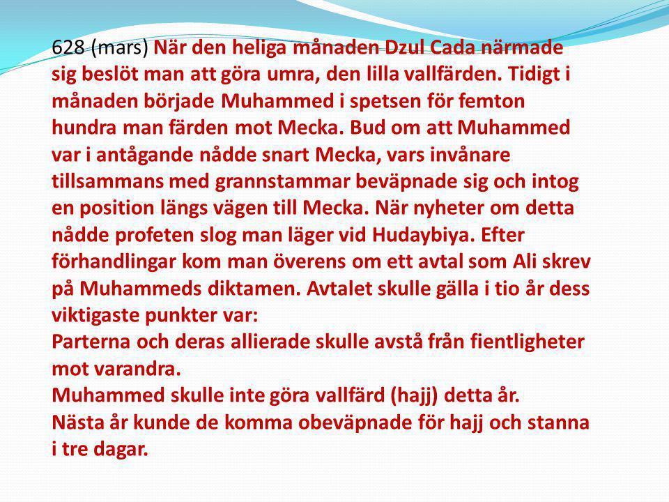 628 (mars) När den heliga månaden Dzul Cada närmade sig beslöt man att göra umra, den lilla vallfärden. Tidigt i månaden började Muhammed i spetsen fö