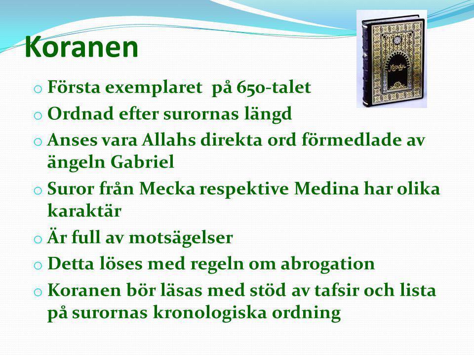 Koranen o Första exemplaret på 650-talet o Ordnad efter surornas längd o Anses vara Allahs direkta ord förmedlade av ängeln Gabriel o Suror från Mecka