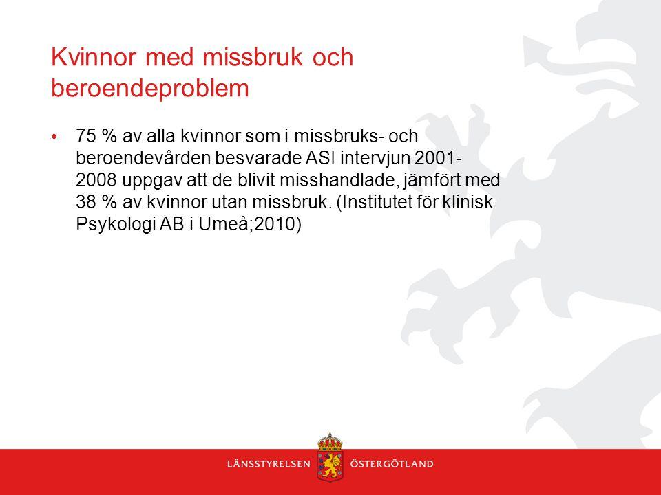 Kvinnor med missbruk och beroendeproblem • 75 % av alla kvinnor som i missbruks- och beroendevården besvarade ASI intervjun 2001- 2008 uppgav att de b