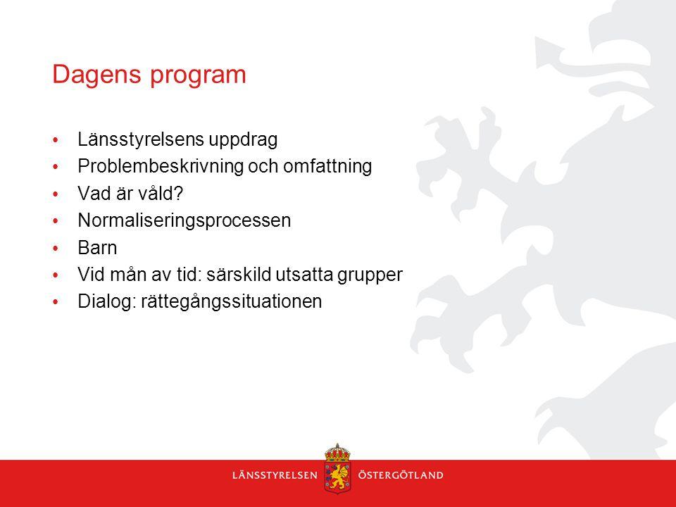 Dagens program • Länsstyrelsens uppdrag • Problembeskrivning och omfattning • Vad är våld? • Normaliseringsprocessen • Barn • Vid mån av tid: särskild