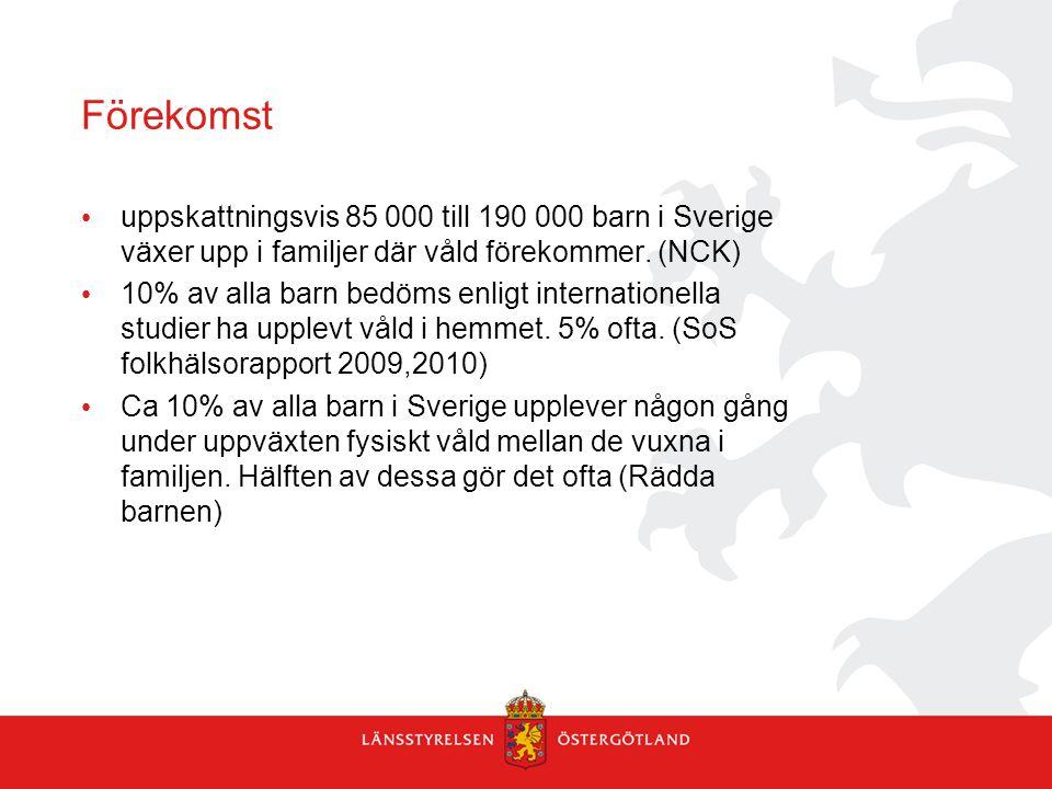 Förekomst • uppskattningsvis 85 000 till 190 000 barn i Sverige växer upp i familjer där våld förekommer. (NCK) • 10% av alla barn bedöms enligt inter