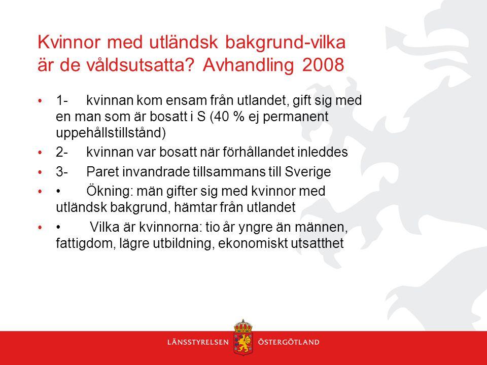 Kvinnor med utländsk bakgrund-vilka är de våldsutsatta? Avhandling 2008 • 1-kvinnan kom ensam från utlandet, gift sig med en man som är bosatt i S (40