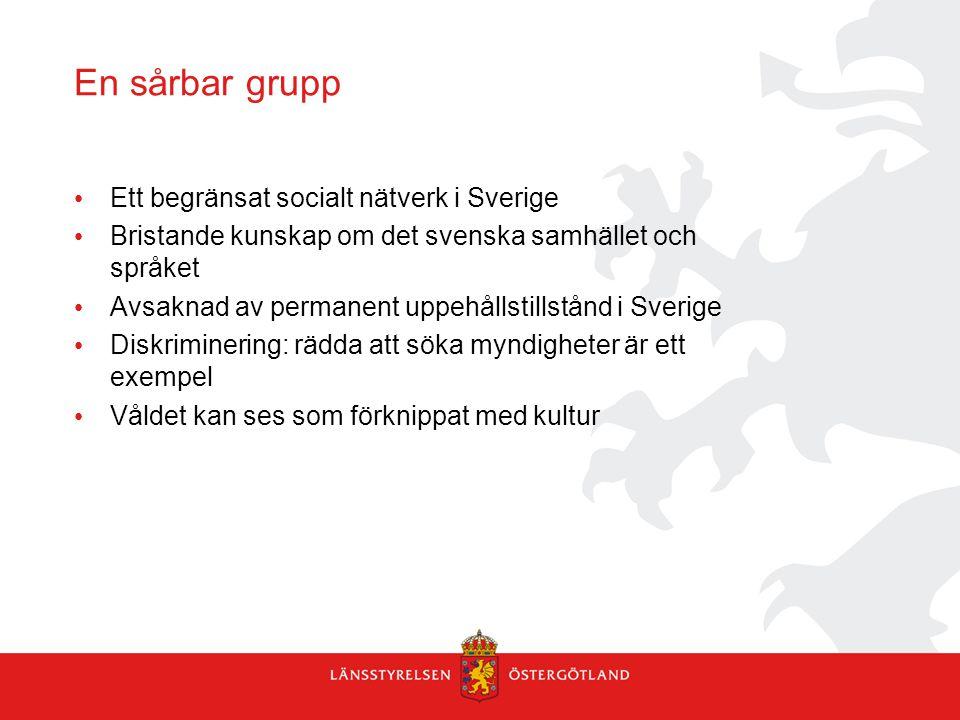 En sårbar grupp • Ett begränsat socialt nätverk i Sverige • Bristande kunskap om det svenska samhället och språket • Avsaknad av permanent uppehållsti