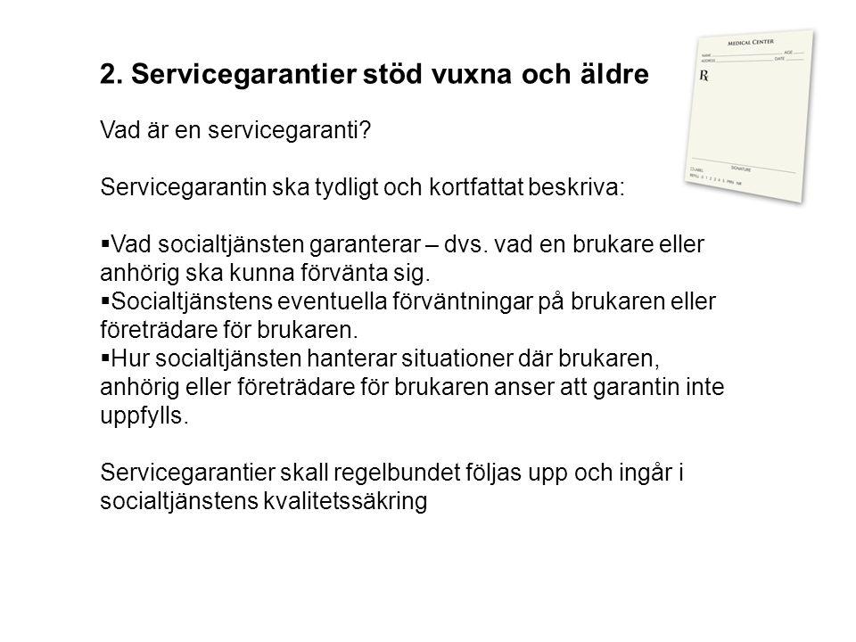 2. Servicegarantier stöd vuxna och äldre Vad är en servicegaranti? Servicegarantin ska tydligt och kortfattat beskriva:  Vad socialtjänsten garantera