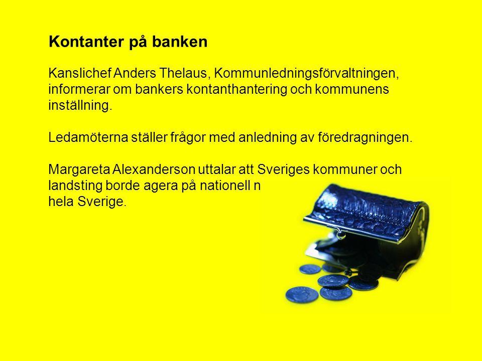 Kontanter på banken Kanslichef Anders Thelaus, Kommunledningsförvaltningen, informerar om bankers kontanthantering och kommunens inställning. Ledamöte
