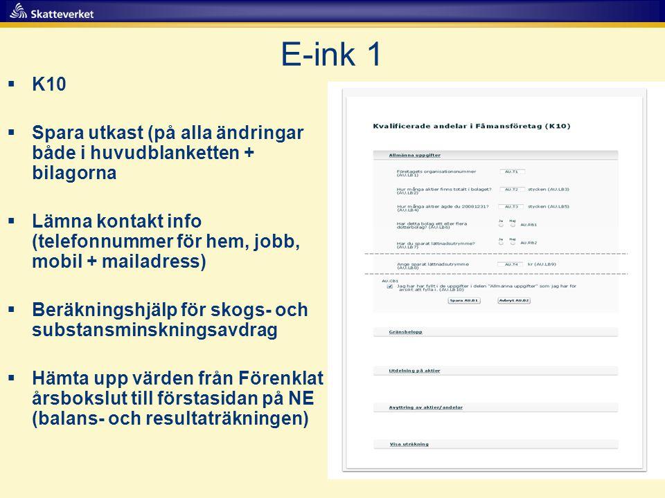 E-ink 1  K10  Spara utkast (på alla ändringar både i huvudblanketten + bilagorna  Lämna kontakt info (telefonnummer för hem, jobb, mobil + mailadre