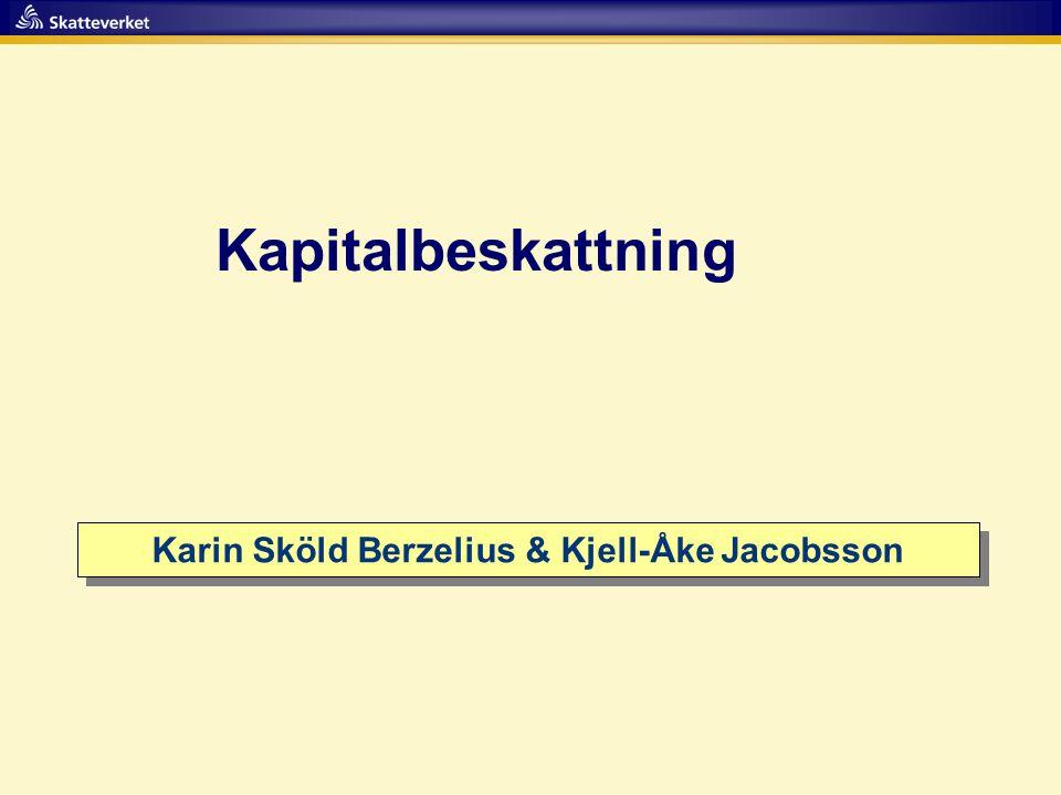 Kapitalbeskattning Karin Sköld Berzelius & Kjell-Åke Jacobsson