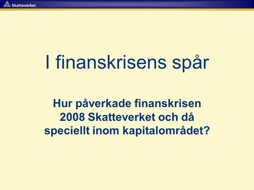 I finanskrisens spår Hur påverkade finanskrisen 2008 Skatteverket och då speciellt inom kapitalområdet?