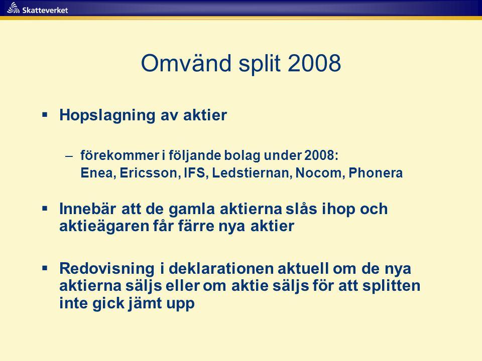 Omvänd split 2008  Hopslagning av aktier –förekommer i följande bolag under 2008: Enea, Ericsson, IFS, Ledstiernan, Nocom, Phonera  Innebär att de g