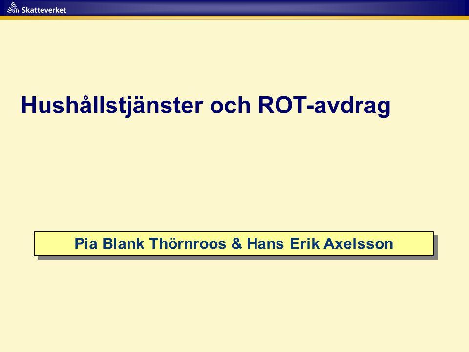 Hushållstjänster och ROT-avdrag Pia Blank Thörnroos & Hans Erik Axelsson