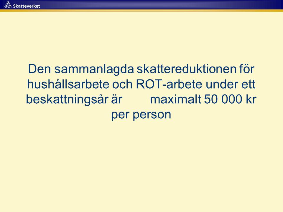 Den sammanlagda skattereduktionen för hushållsarbete och ROT-arbete under ett beskattningsår är maximalt 50 000 kr per person