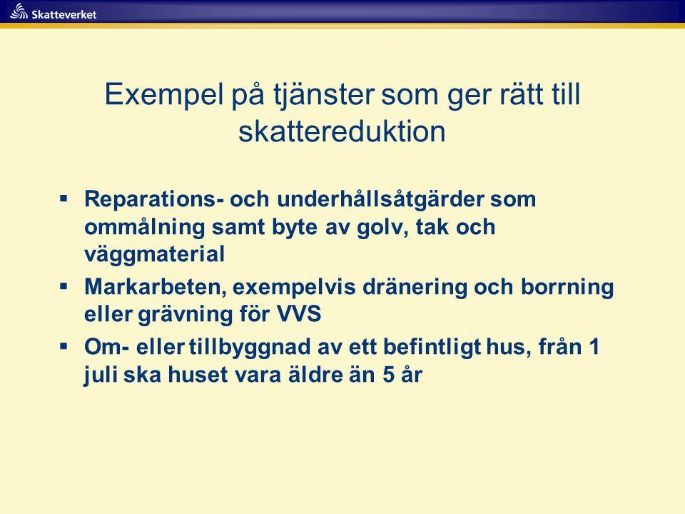 Exempel på tjänster som ger rätt till skattereduktion  Reparations- och underhållsåtgärder som ommålning samt byte av golv, tak och väggmaterial  Ma