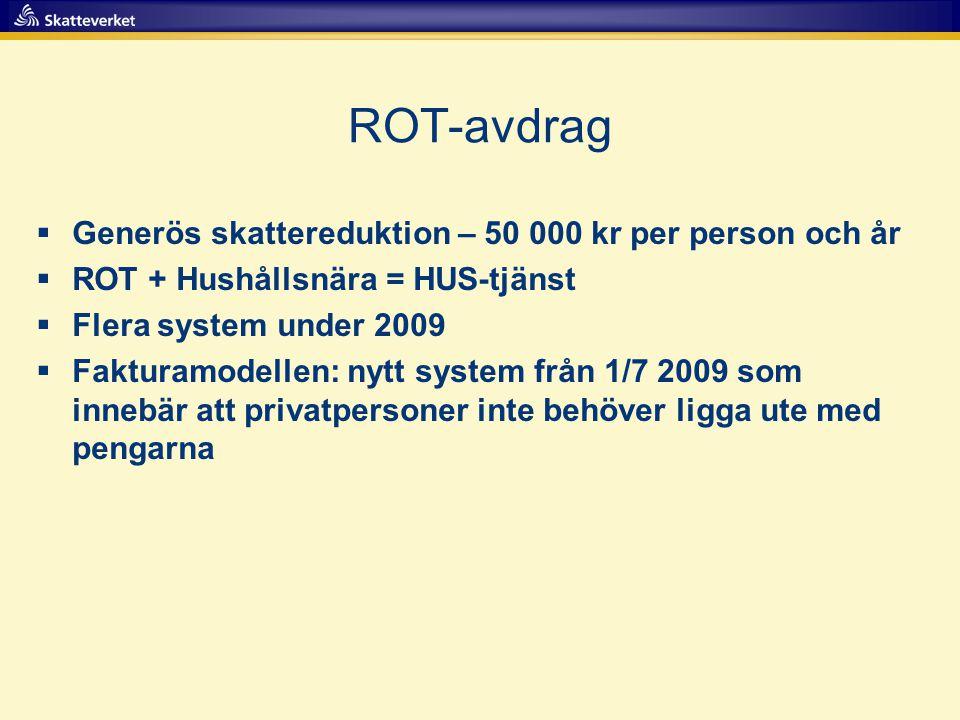 ROT-avdrag  Generös skattereduktion – 50 000 kr per person och år  ROT + Hushållsnära = HUS-tjänst  Flera system under 2009  Fakturamodellen: nytt
