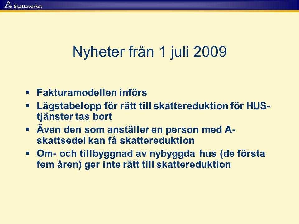 Nyheter från 1 juli 2009  Fakturamodellen införs  Lägstabelopp för rätt till skattereduktion för HUS- tjänster tas bort  Även den som anställer en