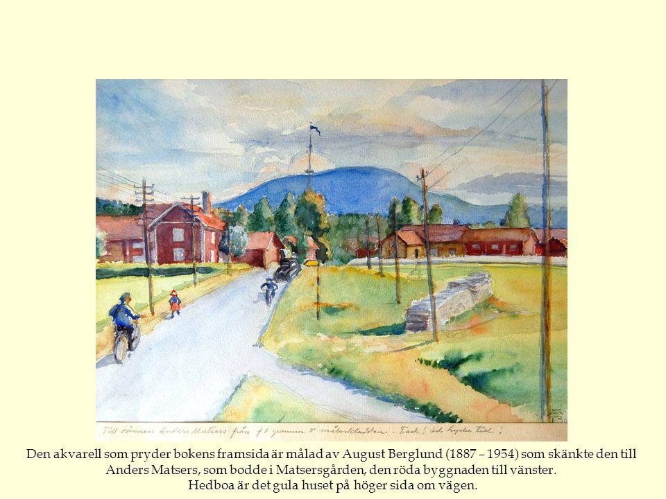 Den akvarell som pryder bokens framsida är målad av August Berglund (1887 – 1954) som skänkte den till Anders Matsers, som bodde i Matsersgården, den röda byggnaden till vänster.