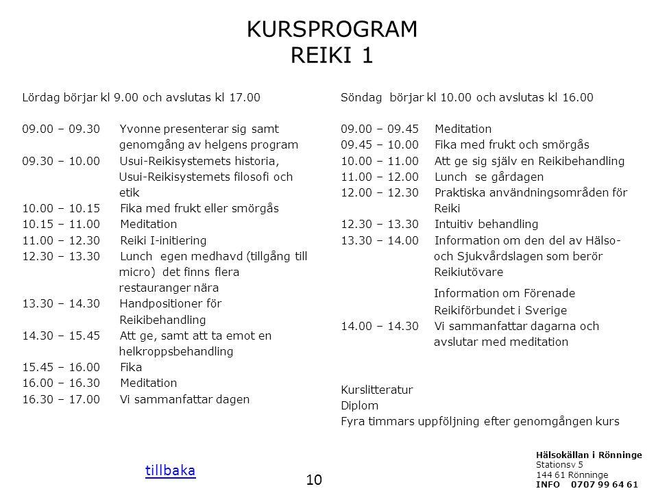 KURSPROGRAM REIKI 1 Lördag börjar kl 9.00 och avslutas kl 17.00 09.00 – 09.30 Yvonne presenterar sig samt genomgång av helgens program 09.30 – 10.00 U