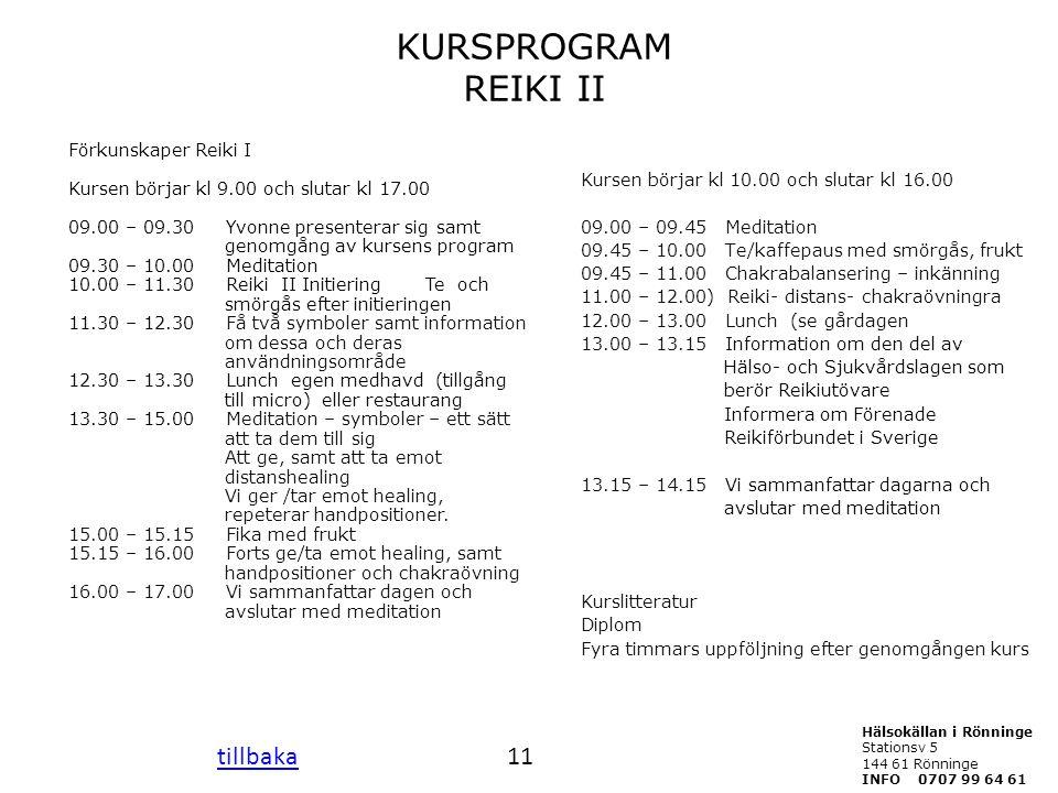 KURSPROGRAM REIKI II Förkunskaper Reiki I Kursen börjar kl 9.00 och slutar kl 17.00 09.00 – 09.30 Yvonne presenterar sig samt genomgång av kursens pro