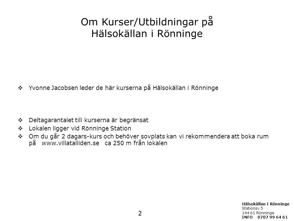 Om Kurser/Utbildningar på Hälsokällan i Rönninge  Yvonne Jacobsen leder de här kurserna på Hälsokällan i Rönninge  Deltagarantalet till kurserna är