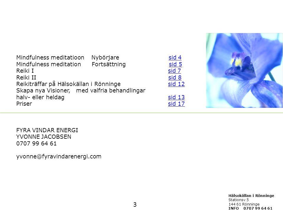 Mindfulness meditatioon Nybörjare sid 4 Mindfulness meditation Fortsättning sid 5 Reiki I sid 7 Reiki II sid 8 Reikiträffar på Hälsokällan i Rönninge