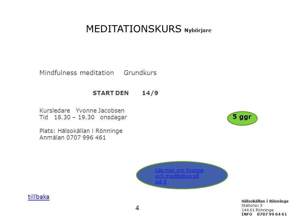 Mindfulness meditation Grundkurs START DEN 14/9 Kursledare Yvonne Jacobsen Tid 18.30 – 19.30 onsdagar Plats: Hälsokällan i Rönninge Anmälan 0707 996 4