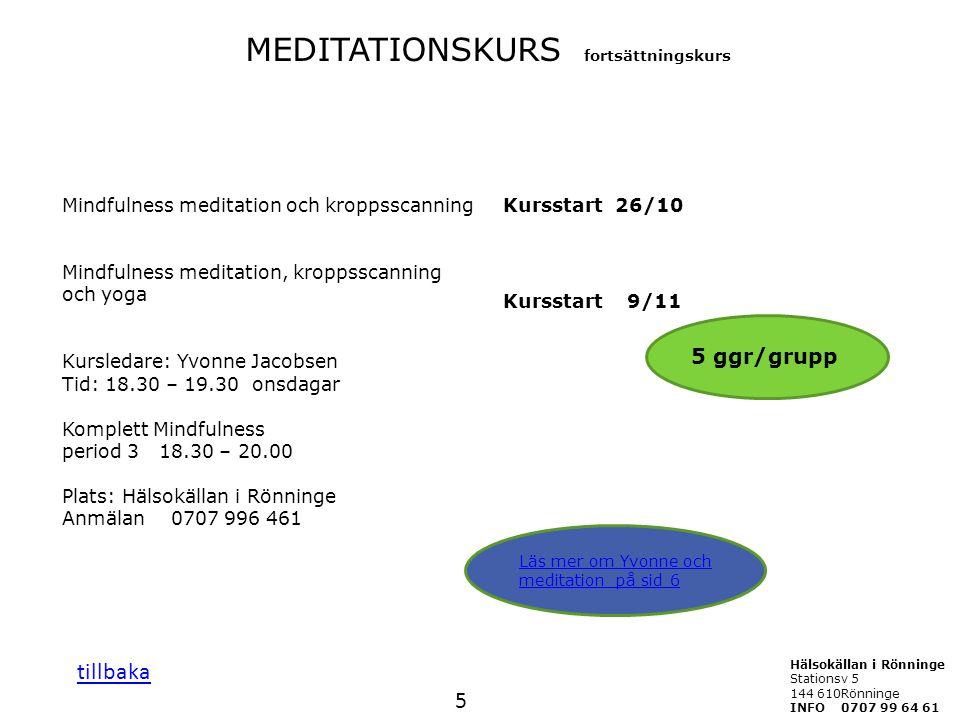 Mindfulness meditation och kroppsscanning Kursstart 26/10 Mindfulness meditation, kroppsscanning och yoga Kursledare: Yvonne Jacobsen Tid: 18.30 – 19.