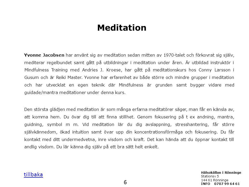 Meditation Yvonne Jacobsen har använt sig av meditation sedan mitten av 1970-talet och förkovrat sig själv, mediterar regelbundet samt gått på utbildn