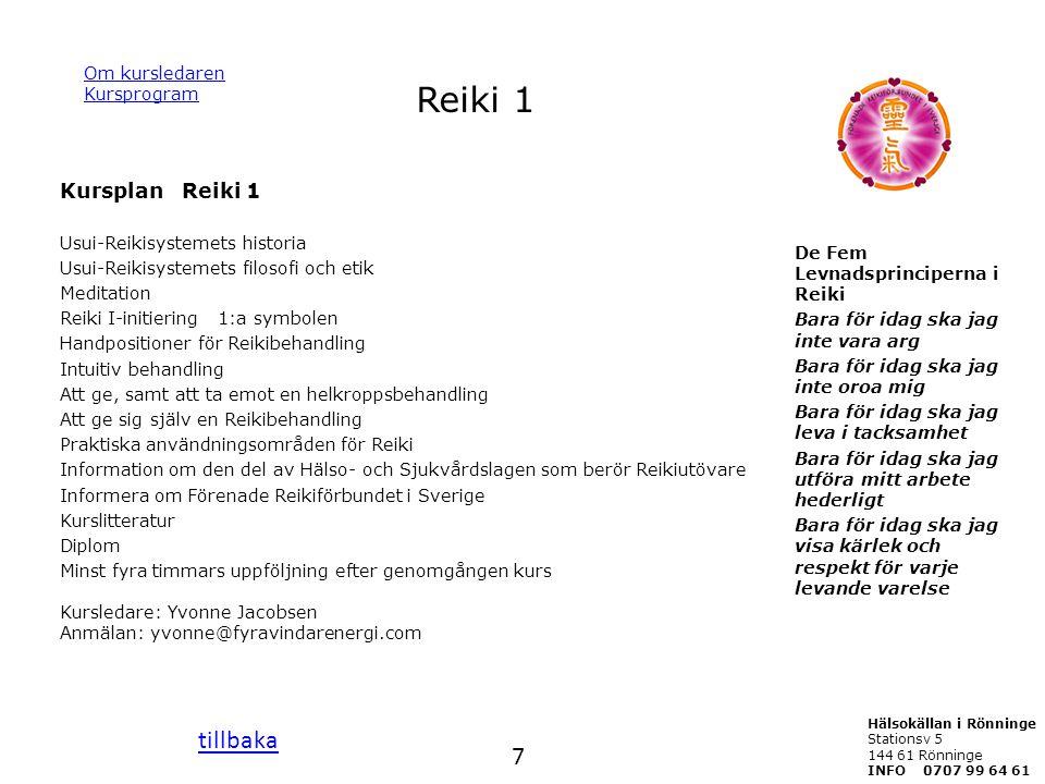Reiki 1 Kursplan Reiki 1 Usui-Reikisystemets historia Usui-Reikisystemets filosofi och etik Meditation Reiki I-initiering 1:a symbolen Handpositioner