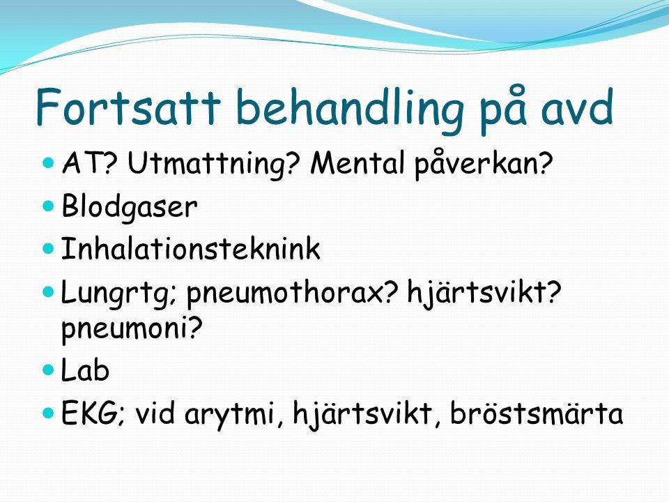 Fortsatt behandling på avd  AT? Utmattning? Mental påverkan?  Blodgaser  Inhalationsteknink  Lungrtg; pneumothorax? hjärtsvikt? pneumoni?  Lab 